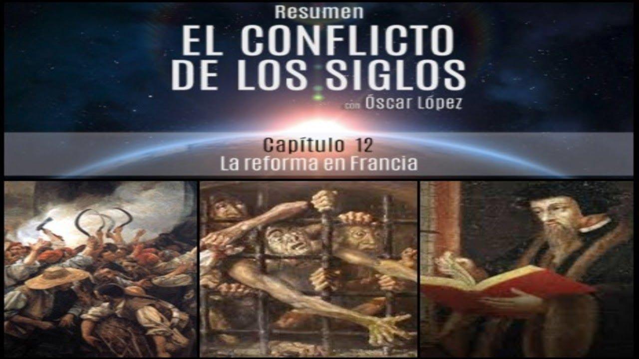El Conflicto de los Siglos - Resumen - Capítulo 12 - La reforma en Francia