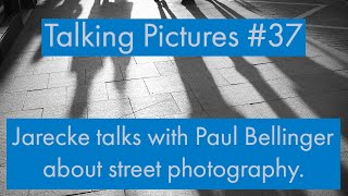 Talking Pictures #37 - Jarecke talks with Paul Bellinger about street photography