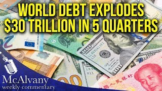 World Debt Explodes: $30 Trillion In 5 Quarters | McAlvany Commentary 2018