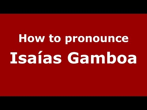 How to pronounce Isaías Gamboa (Colombian Spanish/Colombia)  - PronounceNames.com