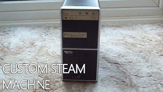 Custom Steam Machine Build - Overview (steam Os)