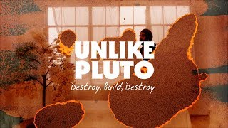 Unlike Pluto - Destroy, Build, Destroy