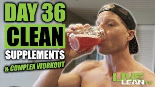 DAY 36: CLEAN SUPPLEMENTS | COMPLEX WORKOUT #6 | Live Lean Shred Ep. 36