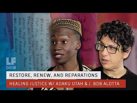 Restore, Renew and Reparations: Adaku Utah and J Bob Alotta on Healing Justice