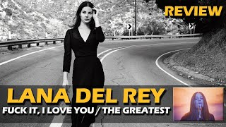 REVIEW | LANA DEL REY - FUCK IT, I LOVE YOU / THE GREATEST