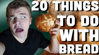 20 Things To Do With Bread