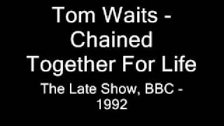Watch Tom Waits Chained Together For Life video