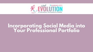 2021 Evolution Kansas City | Incorporating Social Media into Your Professional Portfolio