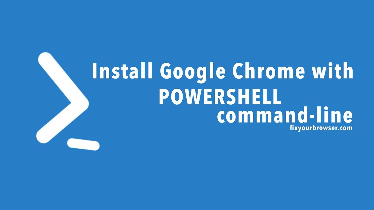 Install Google Chrome with Powershell command-line