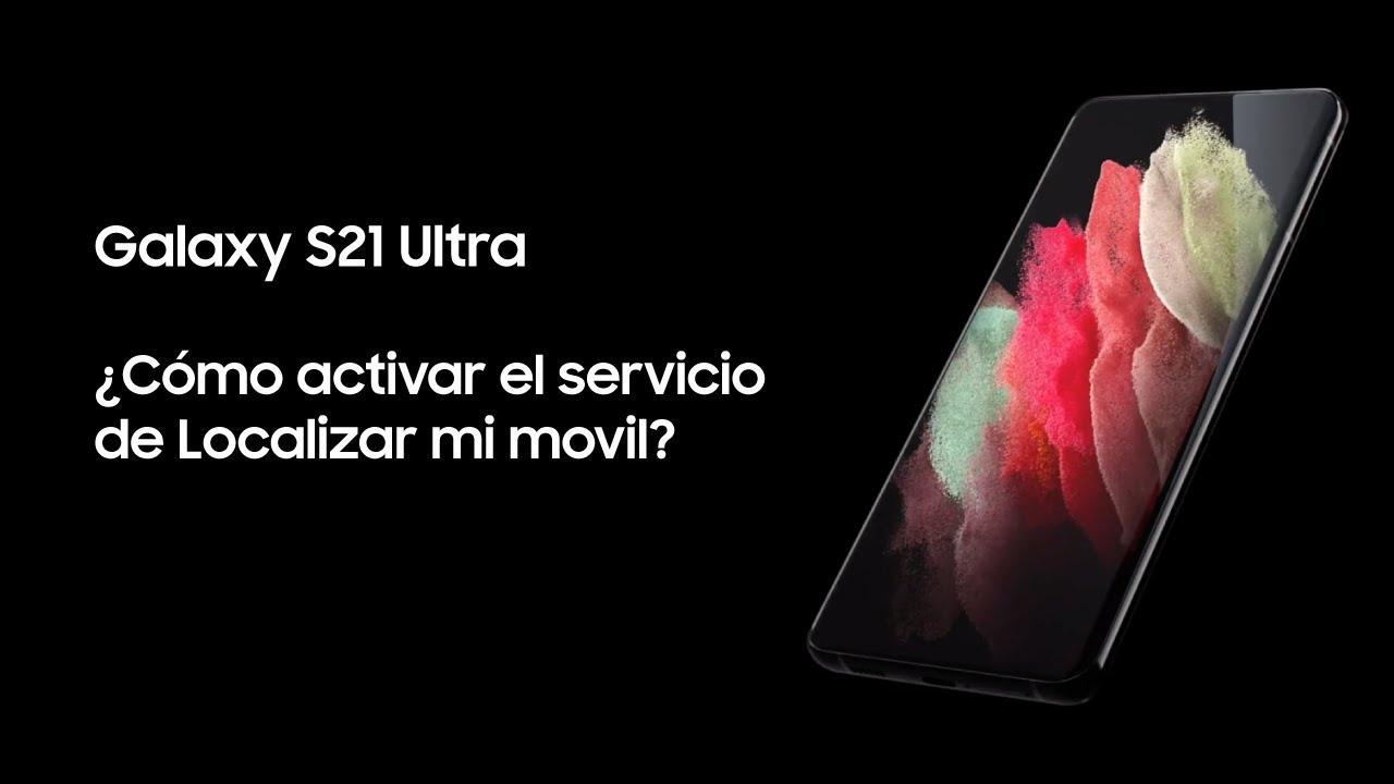 Samsung   Producto   Galaxy S21 Ultra   ¿Cómo activar el servicio de Localizar mi movil?