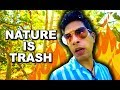 I HATE NATURE (and so should YOU)