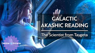 Galactic Akashic Reading | The Scientist from Taygeta