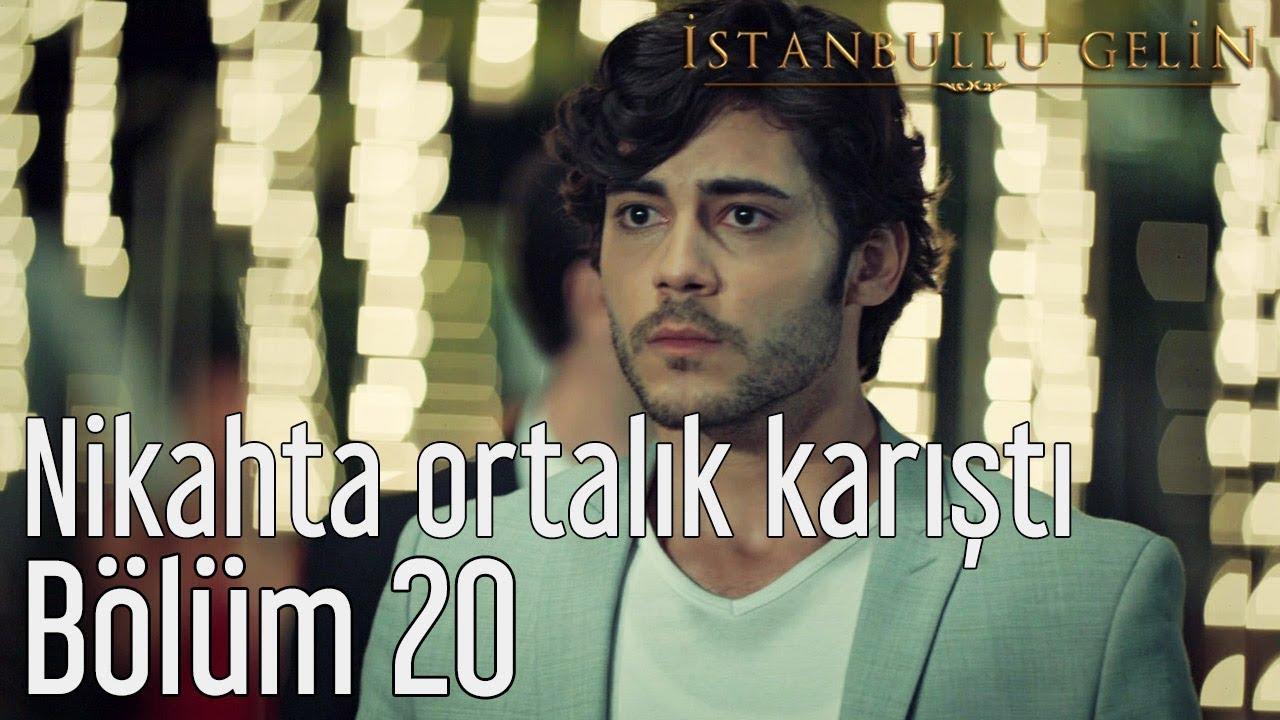 İstanbullu Gelin 20. Bölüm - Nikahta Ortalık Karıştı