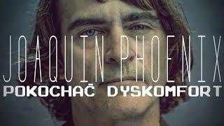 Joaquin Phoenix. Pokochać dyskomfort