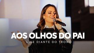 AOS OLHOS DO PAI | ANA PAULA VALADÃO | LIVE DIANTE DO TRONO