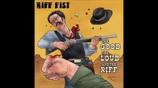 Riff Fist - The Good, the Loud and the Riff (Full EP 2015)