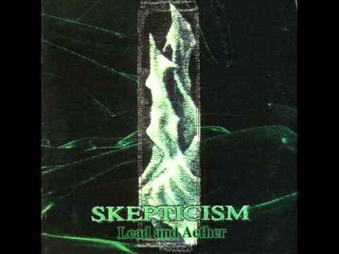 "SKEPTICISM ""Lead and Aether"""
