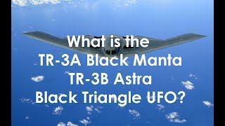 TR-3A Black Manta, TR-3B Astra - What are these black triangle UFOs?