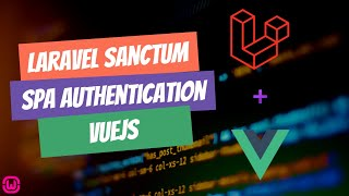 11 - Laravel Sanctum and Vue.js - SPA Authentication - User Account Login
