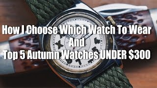 How I Choose Which Watch To Wear, And 5 Autumn Watches UNDER $300!