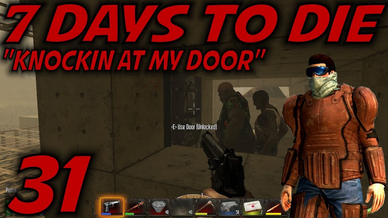 7 days to die alpha 11 gameplay let 39 s play s 11 ep 31 knockin at my door youtube. Black Bedroom Furniture Sets. Home Design Ideas