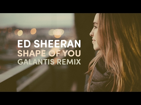 ED SHEERAN - Shape Of You (Galantis Remix)