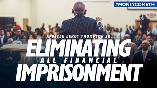 Eliminating All Financial Imprisonment - Apostle Leroy Thompson Sr. #MoneyCometh