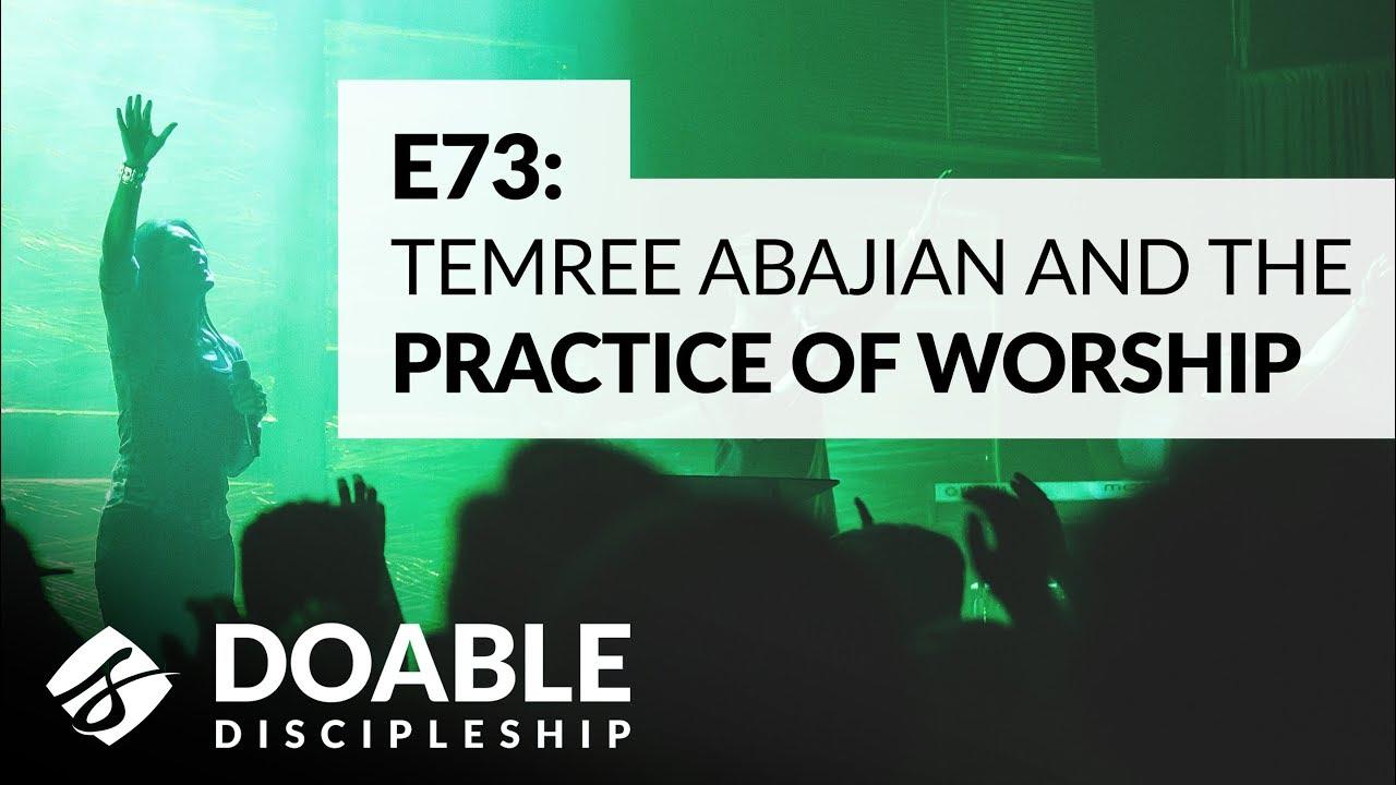 E73 Temree Abajian and the Practice of Worship