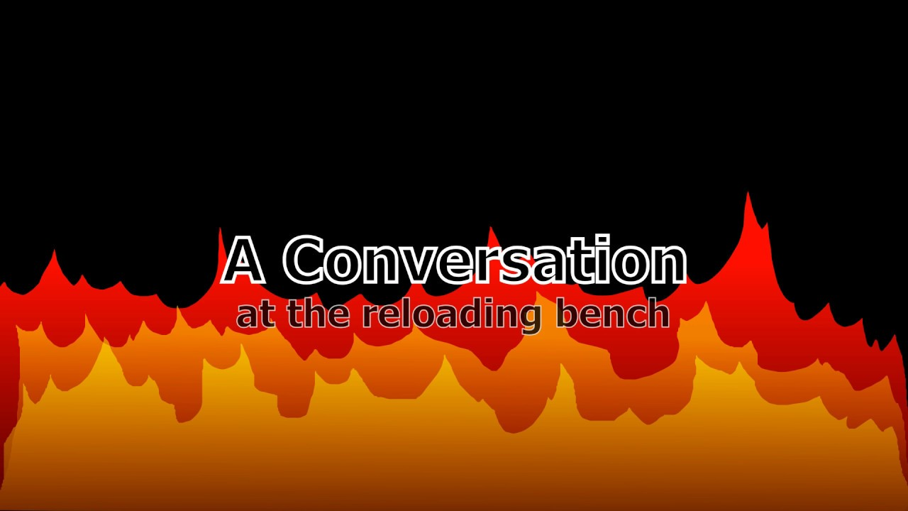 A conversation at the reloading bench