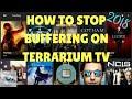 How to stop buffering on terrarium tv 2018