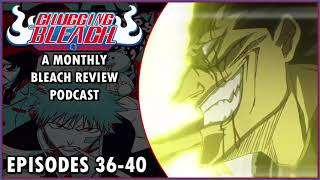 Chugging Bleach #9「Ep. 36-40」