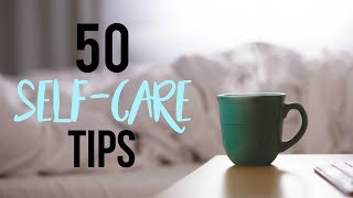 50 SIMPLE SELF-CARE TIPS (For When Youre Stressed, Sad, or Uninspired) ♡