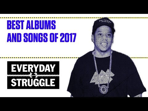 Best Albums and Songs of 2017 | Everyday Struggle