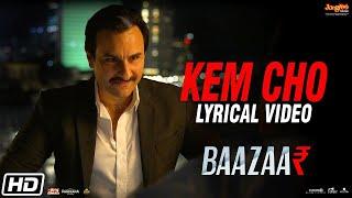 Kem Cho | Baazaar| Lyrical Video| Saif Ali Khan, Rohan M, Radhika A, Chitrangda S| Tanishk B| Ikka