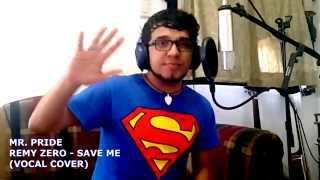 Mr. Pride - Save me (Remy Zero Vocal Cover)