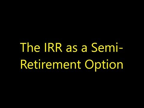 Episode 0036 - The IRR As A Semi-Retirement Option