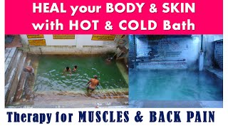 HEAL your BODY & SKIN , HOT & COLD Bath , Therapy for MUSCLES & BACK PAIN,  body pain treatment