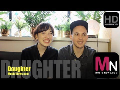 Daughter I Interview I Music-News.com
