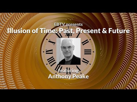 Illusion of Time: Past, Present & Future ft. Anthony Peake