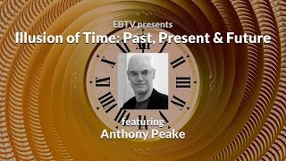 Quantum Time: The Illusion of Past, Present and Future ft. Anthony Peake