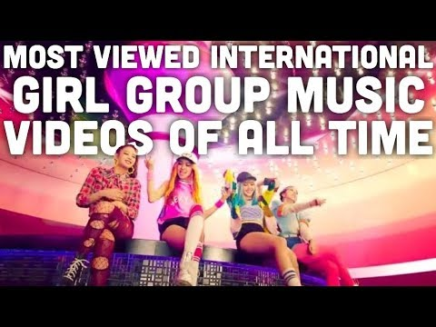 Most Viewed International Girl Group Music s of All Time