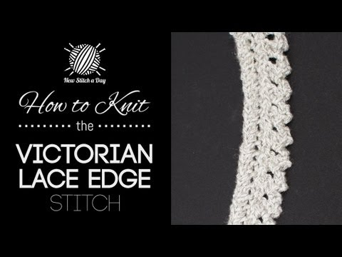 How To Knit The Victorian Lace Edge Stitch Youtube