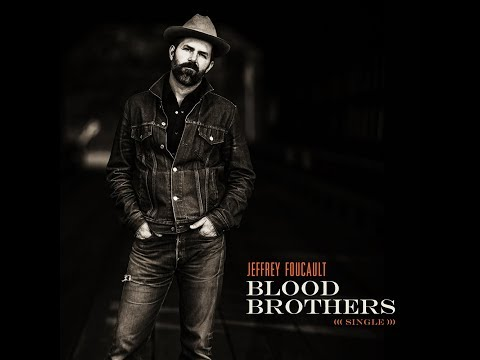 Jeffrey Foucault 'BLOOD BROTHERS' (single) LYRIC VIDEO
