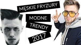 MODNE MĘSKIE FRYZURY - TRENDY 2017