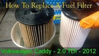Volkswagen Caddy How To Change A Fuel Filter -  2010 - 2016  2.0 TDI