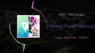 Tokyo Machine - PARTY VS PIXL - The Escape ~ [Millers Planet Mashup]