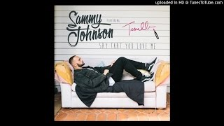 Sammy Johnson (Feat. Tenelle) - Say That You Love Me