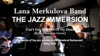 Can't Get You Out Of My Head (Kylie Minogue Cover) - LANA MERKULOVA BAND  / THE JAZZ IMMERSION.