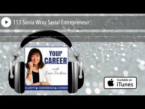 113 Sonia Wray Serial Entrepreneur