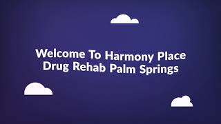 Harmony Place Drug Treatment Center in Palm Springs, CA
